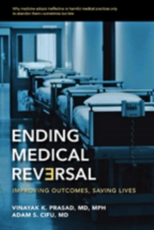 Ending Medical Reversal : Improving Outcomes, Saving Lives, Hardback Book