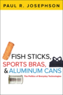 Fish Sticks, Sports Bras, and Aluminum Cans : The Politics of Everyday Technologies, Paperback / softback Book