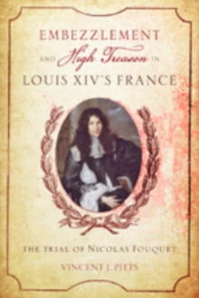 Embezzlement and High Treason in Louis XIV's France : The Trial of Nicolas Fouquet, Hardback Book