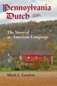 Pennsylvania Dutch : The Story of an American Language, Hardback Book