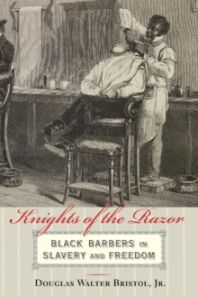 Knights of the Razor : Black Barbers in Slavery and Freedom, Paperback / softback Book