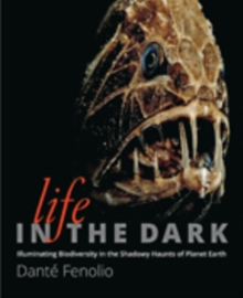 Life in the Dark : Illuminating Biodiversity in the Shadowy Haunts of Planet Earth, Hardback Book