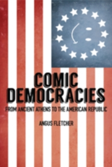 Comic Democracies : From Ancient Athens to the American Republic, Hardback Book
