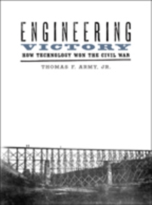Engineering Victory : How Technology Won the Civil War, Hardback Book