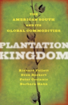 Plantation Kingdom : The American South and Its Global Commodities, Hardback Book