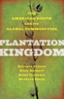 Plantation Kingdom : The American South and Its Global Commodities, Paperback Book