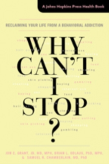 Why Can't I Stop? : Reclaiming Your Life from a Behavioral Addiction, Hardback Book