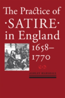 The Practice of Satire in England, 1658-1770, Paperback / softback Book