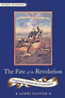 The Fate of the Revolution : Virginians Debate the Constitution, Paperback / softback Book