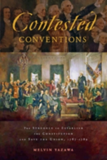 Contested Conventions : The Struggle to Establish the Constitution and Save the Union, 1787-1789, Paperback / softback Book
