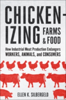 Chickenizing Farms and Food : How Industrial Meat Production Endangers Workers, Animals, and Consumers, Hardback Book