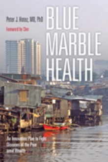Blue Marble Health : An Innovative Plan to Fight Diseases of the Poor amid Wealth, Paperback / softback Book