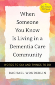 When Someone You Know Is Living in a Dementia Care Community : Words to Say and Things to Do, Paperback / softback Book