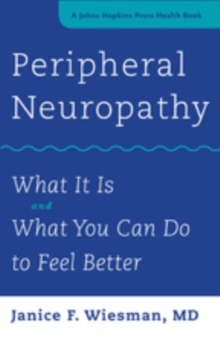Peripheral Neuropathy : What It Is and What You Can Do to Feel Better, Paperback / softback Book