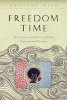 Freedom Time : The Poetics and Politics of Black Experimental Writing, Paperback / softback Book