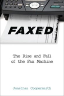 Faxed : The Rise and Fall of the Fax Machine, Paperback / softback Book