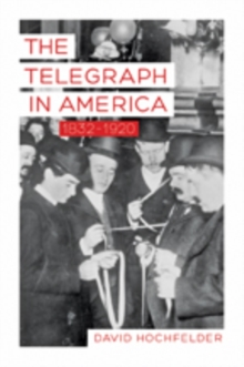 The Telegraph in America, 1832-1920, Paperback / softback Book