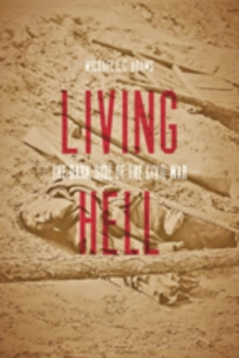 Living Hell : The Dark Side of the Civil War, Paperback Book