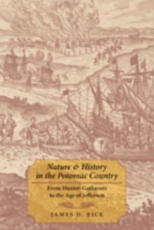 Nature and History in the Potomac Country : From Hunter-Gatherers to the Age of Jefferson, Paperback / softback Book