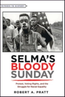 Selma's Bloody Sunday : Protest, Voting Rights, and the Struggle for Racial Equality, Hardback Book
