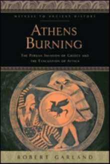 Athens Burning : The Persian Invasion of Greece and the Evacuation of Attica, Hardback Book