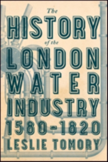 The History of the London Water Industry, 1580-1820, Hardback Book