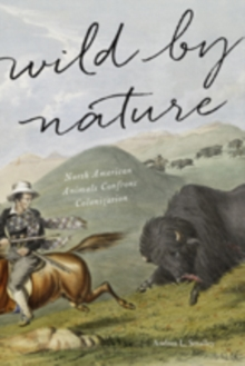 Wild by Nature : North American Animals Confront Colonization, Hardback Book