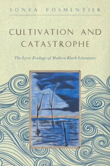 Cultivation and Catastrophe : The Lyric Ecology of Modern Black Literature, Hardback Book