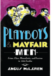Playboys and Mayfair Men : Crime, Class, Masculinity, and Fascism in 1930s London, Hardback Book