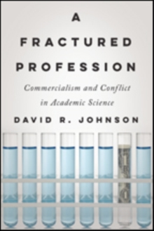 A Fractured Profession : Commercialism and Conflict in Academic Science, Hardback Book