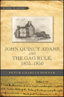 John Quincy Adams and the Gag Rule, 1835-1850, Paperback / softback Book