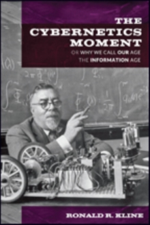 The Cybernetics Moment : Or Why We Call Our Age the Information Age, Paperback / softback Book