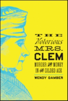 The Notorious Mrs. Clem : Murder and Money in the Gilded Age, Paperback / softback Book