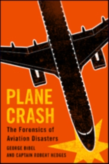 Plane Crash : The Forensics of Aviation Disasters, Hardback Book