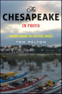 The Chesapeake in Focus : Transforming the Natural World, Paperback / softback Book