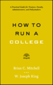 How to Run a College : A Practical Guide for Trustees, Faculty, Administrators, and Policymakers, Paperback / softback Book