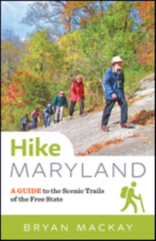 Hike Maryland : A Guide to the Scenic Trails of the Free State, Paperback Book