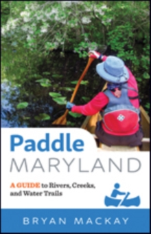 Paddle Maryland : A Guide to Rivers, Creeks, and Water Trails, Paperback / softback Book