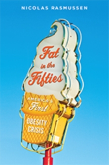 Fat in the Fifties : America's First Obesity Crisis, Hardback Book