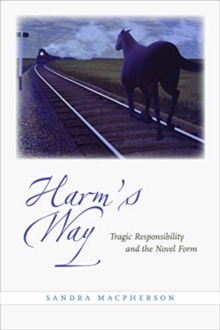 Harm's Way : Tragic Responsibility and the Novel Form, Paperback / softback Book