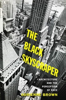 The Black Skyscraper : Architecture and the Perception of Race, Paperback / softback Book
