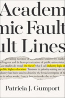 Academic Fault Lines : The Rise of Industry Logic in Public Higher Education, Hardback Book