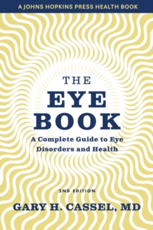 The Eye Book : A Complete Guide to Eye Disorders and Health, Hardback Book