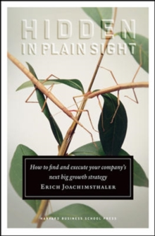 Hidden in Plain Sight : How to Find and Execute Your Company's Next Big Growth Strategy, Hardback Book