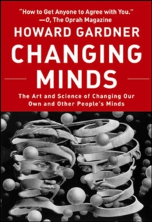 Changing Minds : The Art and Science of Changing Our Own and Other People's Minds, Paperback Book