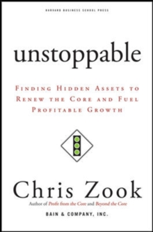 Unstoppable : Finding Hidden Assets to Renew the Core and Fuel Profitable Growth, Hardback Book