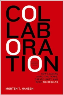 Collaboration : How Leaders Avoid the Traps, Build Common Ground, and Reap Big Results, Hardback Book