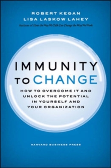 Immunity to Change : How to Overcome it and Unlock the Potential in Yourself and Your Organization, Hardback Book