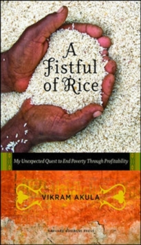 A Fistful of Rice : My Unexpected Quest to End Poverty Through Profitability, Hardback Book