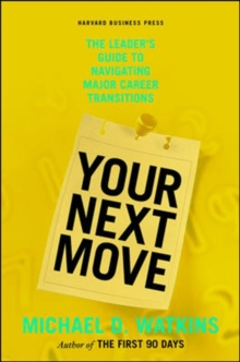 Your Next Move : The Leader's Guide to Navigating Major Career Transitions, Hardback Book
